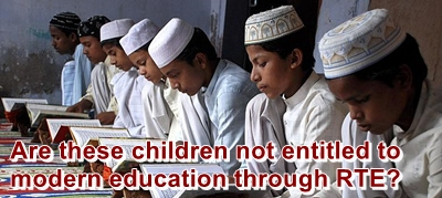 Are madarsa children not entitled to modern education through the RTE?