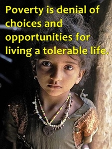 Poverty is denial of choices and opportunities for leading tolerable life.