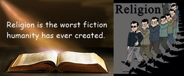 Religion is the worst fiction ever created by the humanity.