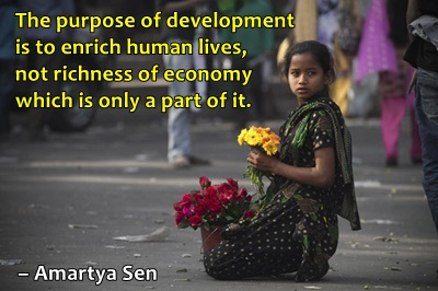 Purpose of development is to increase people's capabilities by increasing their real freedoms.