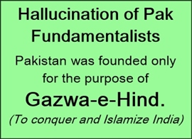 Pakistan's Jihadis are brain washed to hate India in the name of Islamizing it as a sacred duty