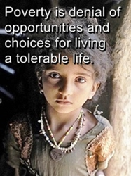 Poverty is denial of opportunities to lead a good life.