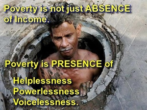 Poverty means presence of helplessness and powerlessness