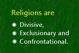 Religions are divisive and exclusionary