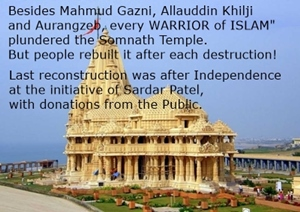 Somnath temple was looted repeatedly by Muslim invaders and rulers.