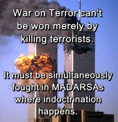 """""""War on Terror"""" can't be won by killing terrorists only. It must be simultaneously fought in MADARSAS where indoctrination happens."""