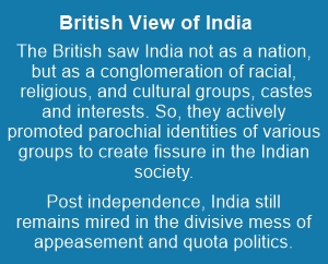 The British divisive politics left India badly fragmented along caste and communal lines