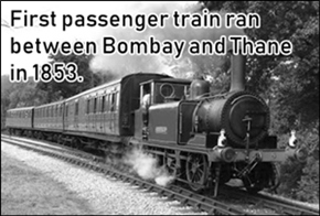 First passenger train in India ran between Bombay and Thane in 1853