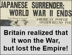 Britain realized that they won the WW2 but lost their Empire