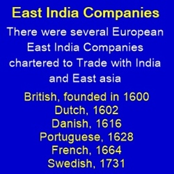 There were many East India Companies from Europe - all aiming to trade with India and East Asia