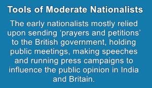 Moderate Nationalists relied on Prayers and Petitions, holding meetings, making speeches etc