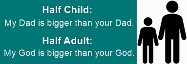 Half Child half adult: My god is bigger than your god!