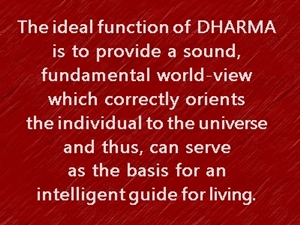 Dhama provides a sound fundamental world view that forms basis for good living.