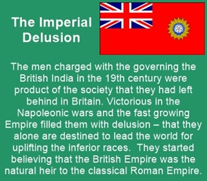 The colonial British were delusional; they thought of them as heir to the classic Roman Empire.