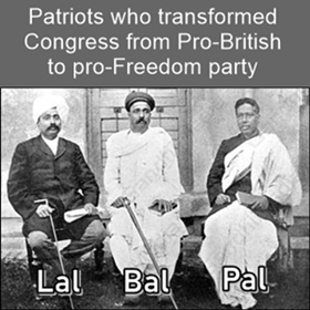 Lal Bal Pal - who changed Congress into a nationalist party