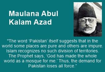 Maulana Abul Kalam Azad rejected the idea of Pakistan.