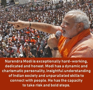 Narendra Modi is exceptionally hard working, honest and bold.
