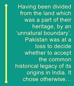 Pakistan rejected its historical legacy to distinguish from India